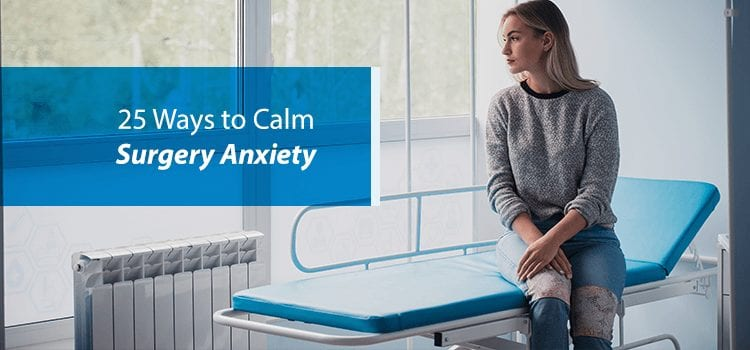 25 ways to calm surgery anxiety